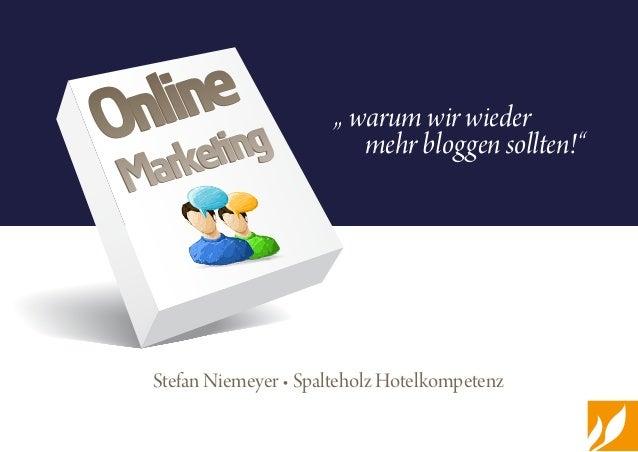 """Stefan Niemeyer • Spalteholz Hotelkompetenz """" warum wir wieder mehr bloggen sollten!""""Online Marketing  Online Marketing"""