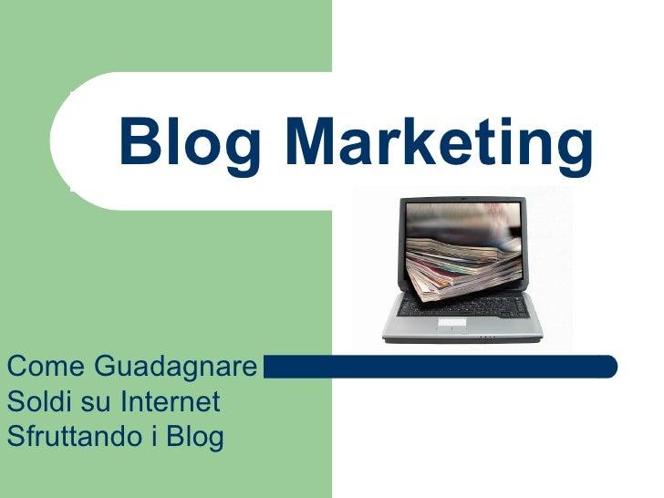 Blog Marketing Come Guadagnare Soldi su Internet Sfruttando i Blog