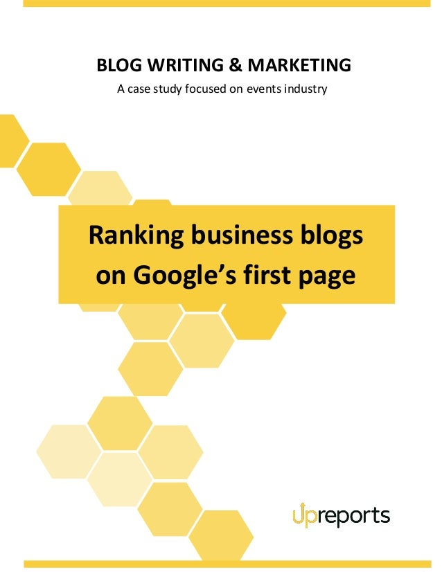 BLOG WRITING & MARKETING A case study focused on events industry Ranking business blogs on Google's first page