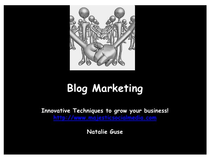 Blog Marketing<br />Innovative Techniques to grow your business! <br />http://www.majesticsocialmedia.com<br />Natalie Gus...