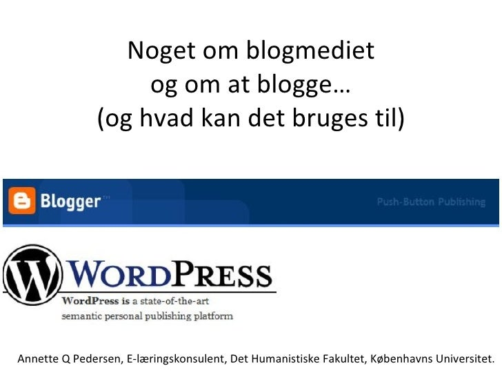 Noget om blogmediet og om at blogge … (og hvad kan det bruges til) Annette Q Pedersen, E-læringskonsulent, Det Humanistisk...