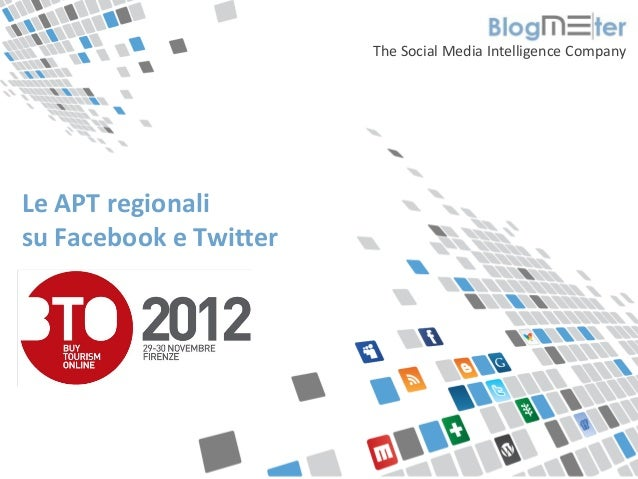 The Social Media Intelligence Company  Le APT regionali  su Facebook e Twitter© Blogmeter 2012 I www.blogmeter.it