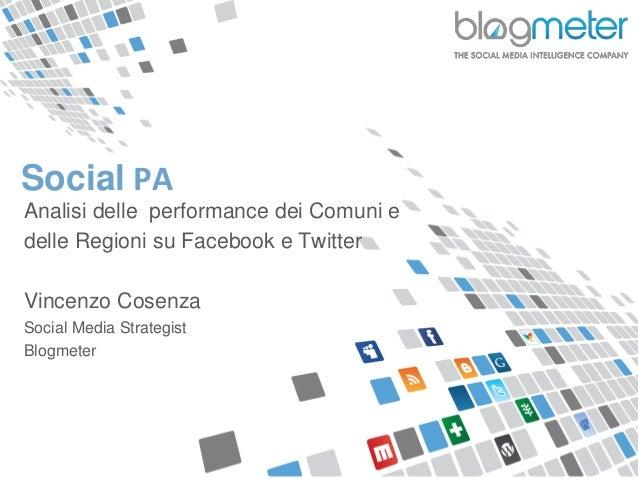 © Blogmeter 2013 I www.blogmeter.it Social PA Analisi delle performance dei Comuni e delle Regioni su Facebook e Twitter V...