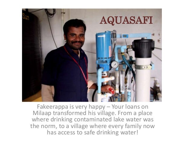 AQUASAFI  Fakeerappa is very happy – Your loans on Milaap transformed his village. From a place where drinking contaminate...