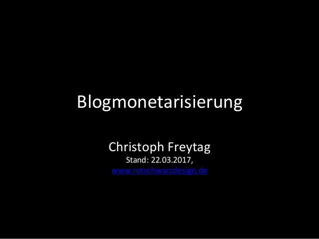 Blogmonetarisierung ChristophFreytag Stand:22.03.2017, www.rotschwarzdesign.de