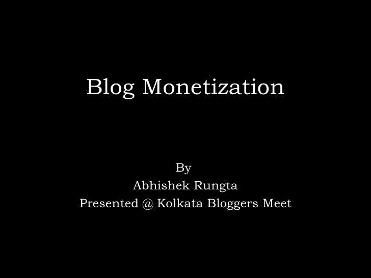 Blog Monetization By  Abhishek Rungta Presented @ Kolkata Bloggers Meet