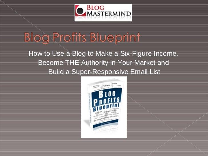 <ul><li>How to Use a Blog to Make a Six-Figure Income,  </li></ul><ul><li>Become THE Authority in Your Market and  </li></...