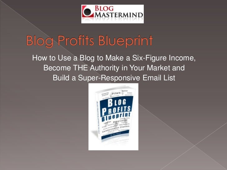 Blog Profits Blueprint<br />How to Use a Blog to Make a Six-Figure Income, <br />Become THE Authority in Your Market and <...