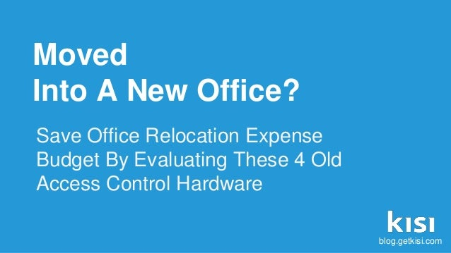 Moved Into A New Office? Save Office Relocation Expense Budget By Evaluating These 4 Old Access Control Hardware blog.getk...