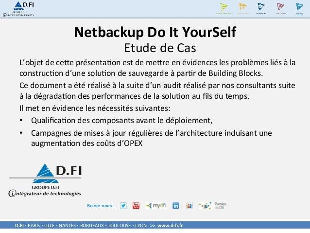 D.FI–PARIS–LILLE–NANTES–BORDEAUX–TOULOUSE–LYON>>www.d-fi.fr Suivez nous : NetbackupDoItYourSelf Etud...