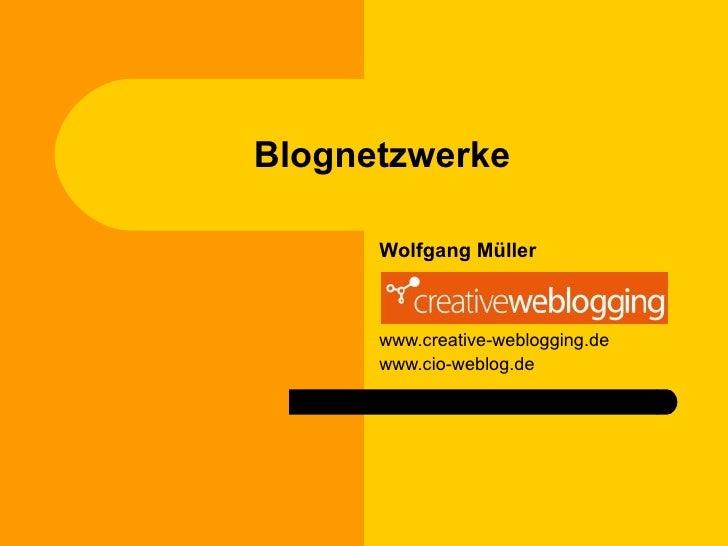 Blognetzwerke Wolfgang Müller www.creative-weblogging.de www.cio-weblog.de