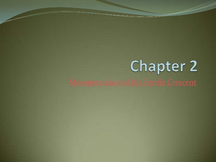 Chapter 2<br />Mesopotamia and the Fertile Crescent<br />