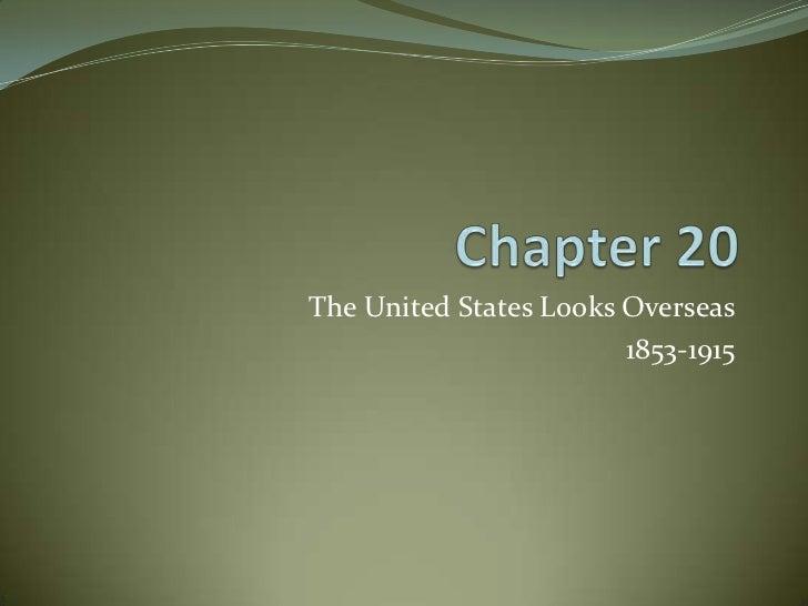 The United States Looks Overseas                        1853-1915