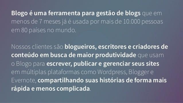 Blogo - Do brasil para o mundo @ SWFloripa Slide 3