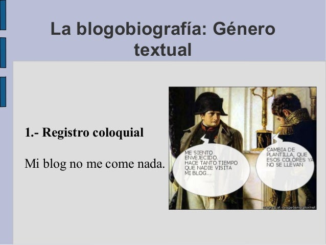 La blogobiografía: Génerotextual1.- Registro coloquialMi blog no me come nada.