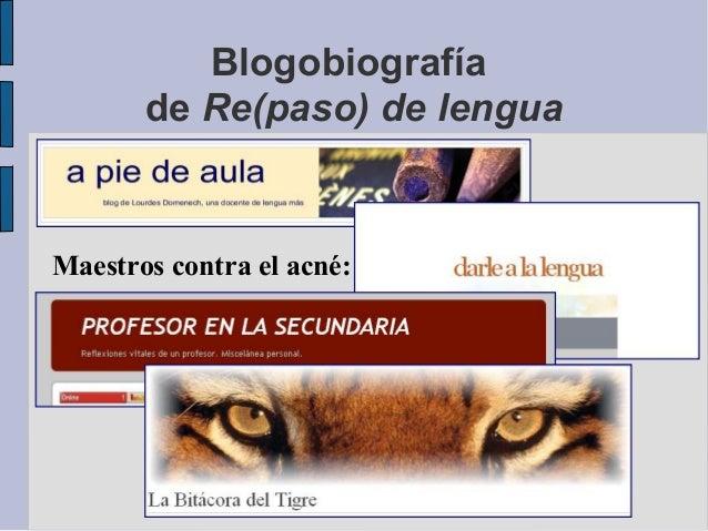 Blogobiografíade Re(paso) de lenguaMaestros contra el acné: