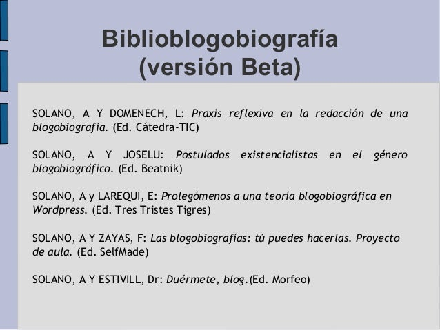 Biblioblogobiografía(versión Beta)SOLANO, A Y DOMENECH, L: Praxis reflexiva en la redacción de unablogobiografía. (Ed. Cát...