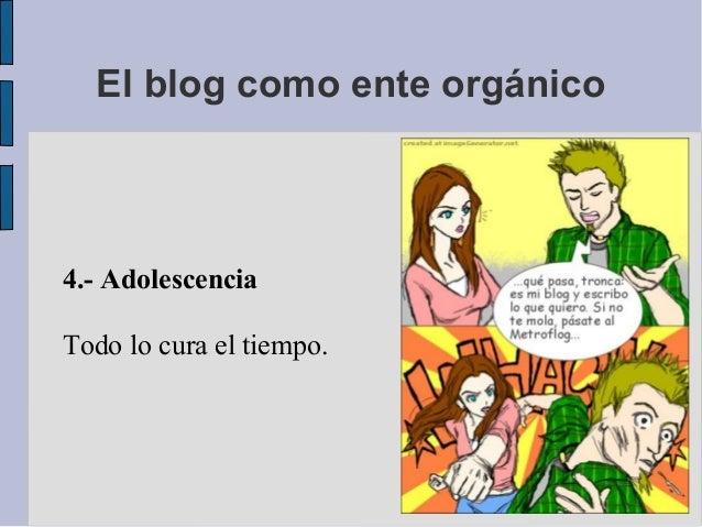 4.- AdolescenciaTodo lo cura el tiempo.El blog como ente orgánico