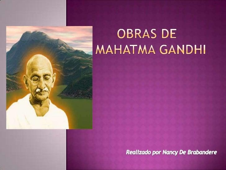 Las Obras de Gandhi                  se centran en                  Amor entre todos losReligiosidad                      ...