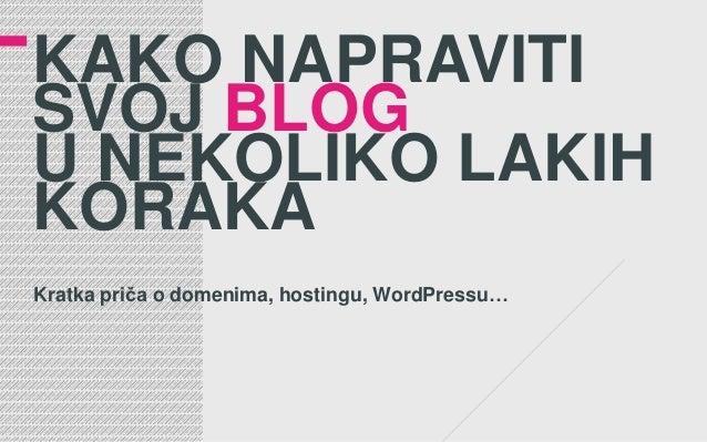 KAKO NAPRAVITISVOJ BLOGU NEKOLIKO LAKIHKORAKAKratka priča o domenima, hostingu, WordPressu…
