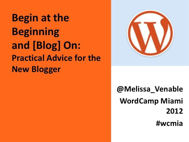 Begin at theBeginningand [Blog] On:Practical Advice for theNew Blogger                           @Melissa_Venable         ...