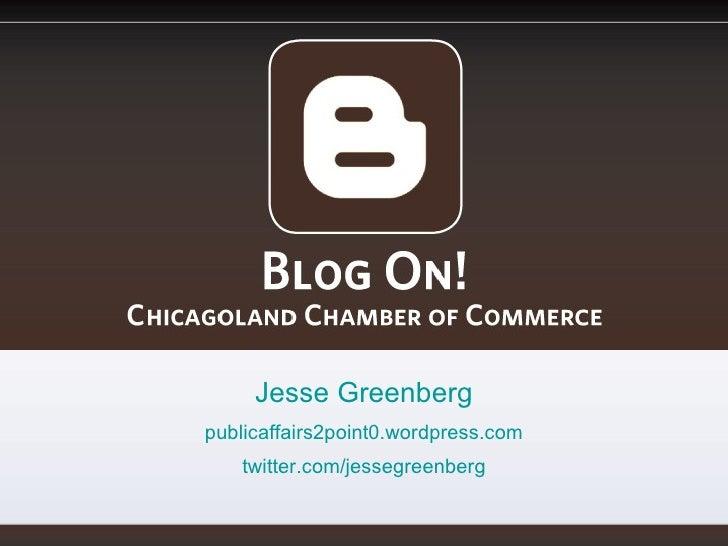 Blog On! Chicagoland Chamber of Commerce Jesse Greenberg publicaffairs2point0.wordpress.com twitter.com/jessegreenberg