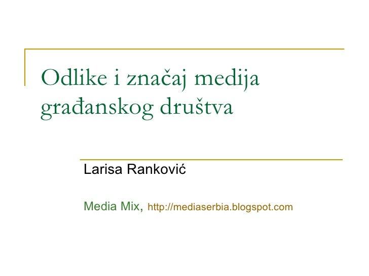 Odlike i značaj medija građanskog društva Larisa Ranković Media Mix ,  http://mediaserbia.blogspot.com