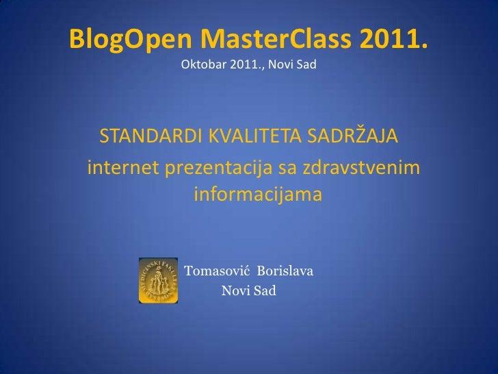 BlogOpen MasterClass 2011.Oktobar 2011., Novi Sad<br />STANDARDI KVALITETA SADRŽAJA<br />  internet prezentacija sa zdravs...