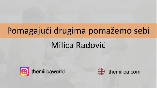 Milica Radović themilica.comthemilicaworld Pomagajući drugima pomažemo sebi themilicaworld