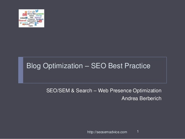 Blog Optimization – SEO Best Practice  SEO/SEM & Search – Web Presence Optimization Andrea Berberich  http://seosemadvice....