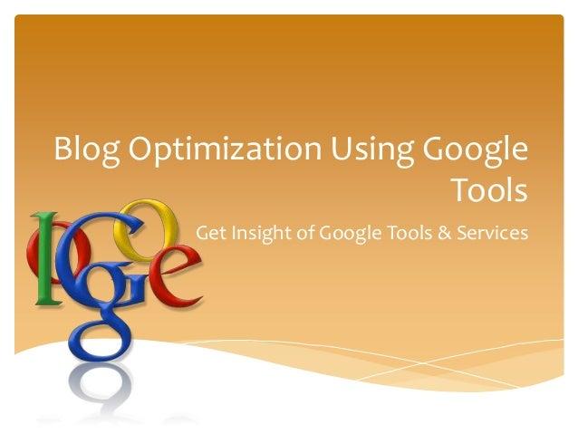 Blog Optimization Using Google Tools Get Insight of Google Tools & Services