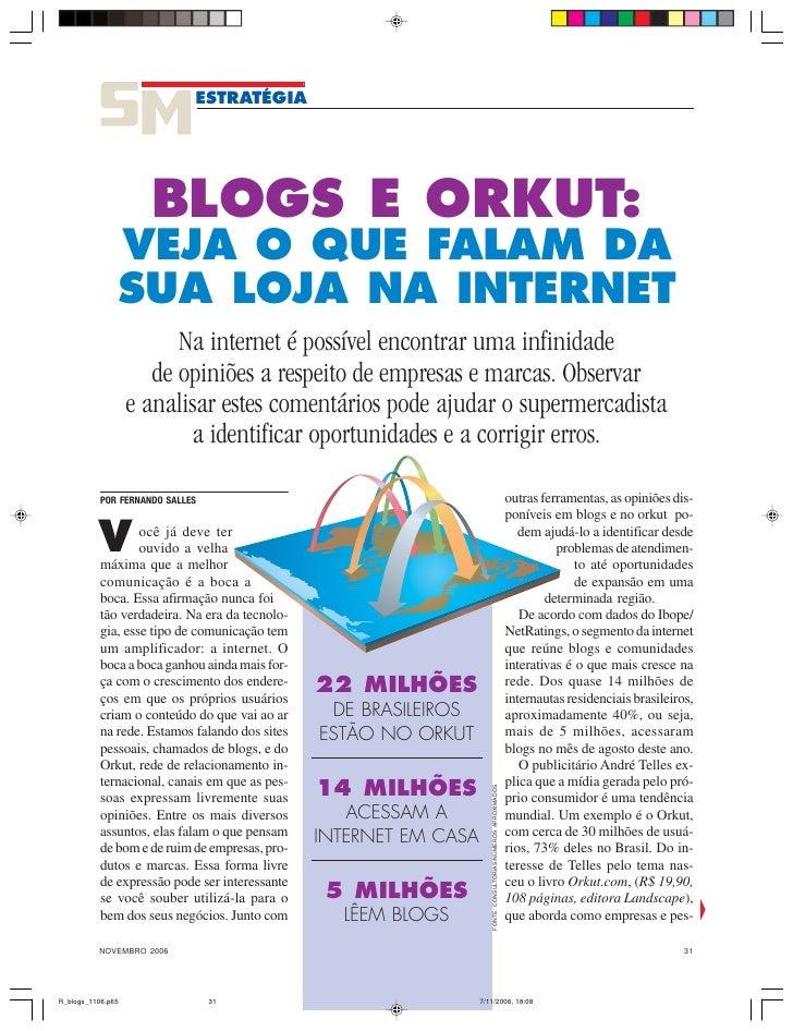 ESTRATÉGIA               BLOGS E ORKUT:    VEJA O QUE FALAM DA    SUA LOJA NA INTERNET            Na internet é possível e...