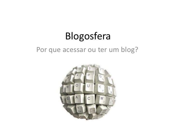 BlogosferaPor que acessar ou ter um blog?