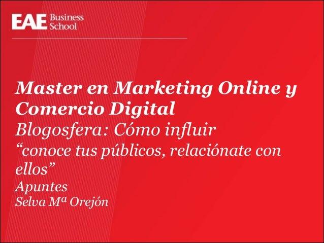 """Master en Marketing Online y Comercio Digital Blogosfera: Cómo influir """"conoce tus públicos, relaciónate con ellos""""  Apunt..."""