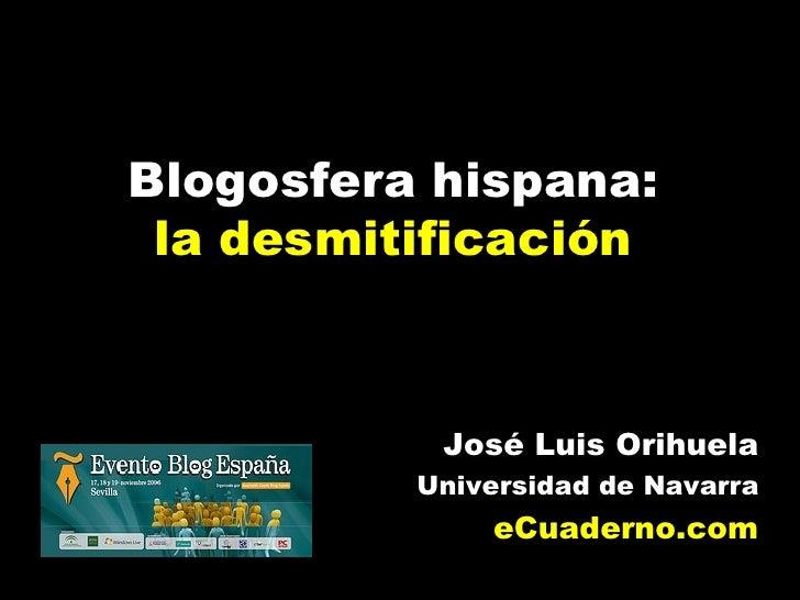 Blogosfera hispana: la desmitificación José Luis Orihuela Universidad de Navarra eCuaderno.com