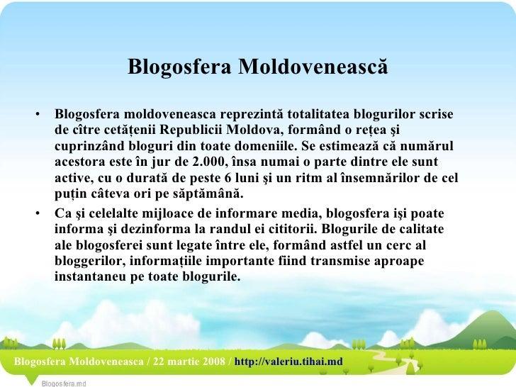 Blogosfera Moldoveneasc ă <ul><li>Blogosfera Moldoveneasca / 22 martie 2008 /  http:// valeriu . tihai . md </li></ul><ul>...