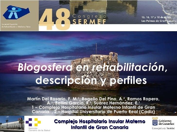 Blogosfera en rehabilitación , descripción y perfiles  Martín Del Rosario, F. M. 1 , Rogelio Del Pino, A. 2 , Ramos Ropero...