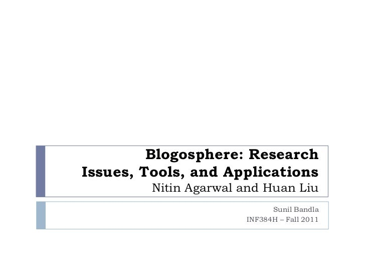 Blogosphere: ResearchIssues, Tools, and Applications         Nitin Agarwal and Huan Liu                             Sunil ...