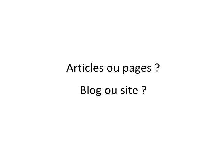 Articles ou pages ?<br />Blog ou site ?<br />