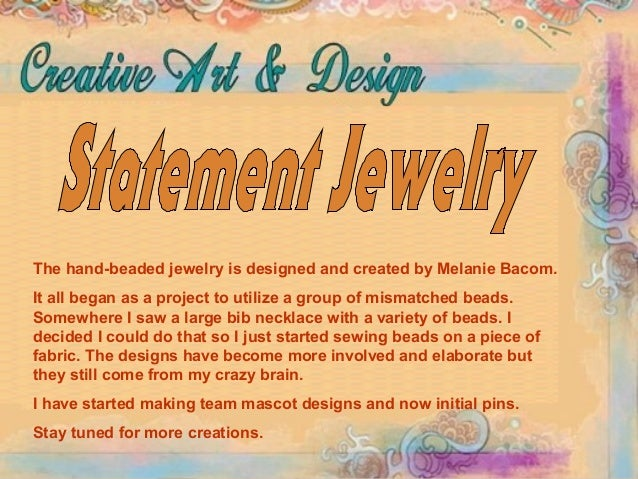 The hand-beaded jewelry is designed and created by Melanie Bacom. It all began as a project to utilize a group of mismatch...