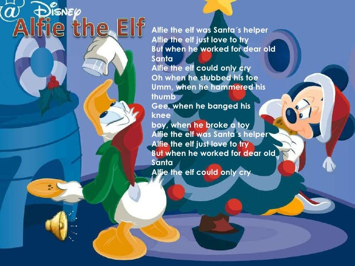 Alfie the Elf<br />Alfie the elf was Santa´s helper<br />Alfie the elf just love to try<br />But when he worked for dear o...