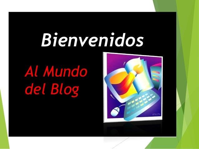 Bienvenidos Al Mundo del Blog