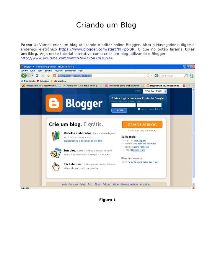 Criando um BlogPasso 1: Vamos criar um blog utilizando o editor online Blogger. Abra o Navegador e digite oendereço eletrô...