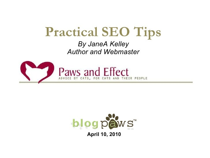 Practical SEO Tips By JaneA Kelley Author and Webmaster April 10, 2010