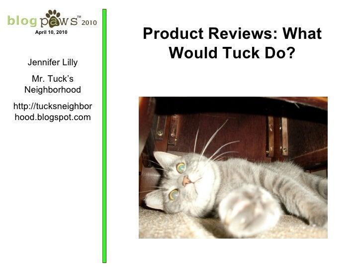 Jennifer Lilly Mr. Tuck's Neighborhood http://tucksneighborhood.blogspot.com Product Reviews: What Would Tuck Do? April 10...