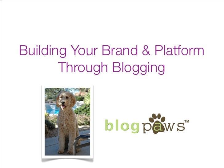 Building Your Brand & Platform        Through Blogging