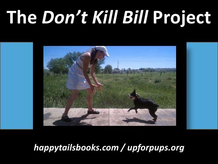 The Don't Kill Bill Project<br />happytailsbooks.com / upforpups.org<br />