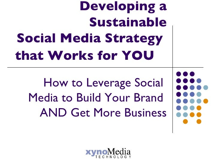 Developing a Sustainable Social Media Strategy  that Works for YOU  How to Leverage Social  Media to Build Your Brand  AND...