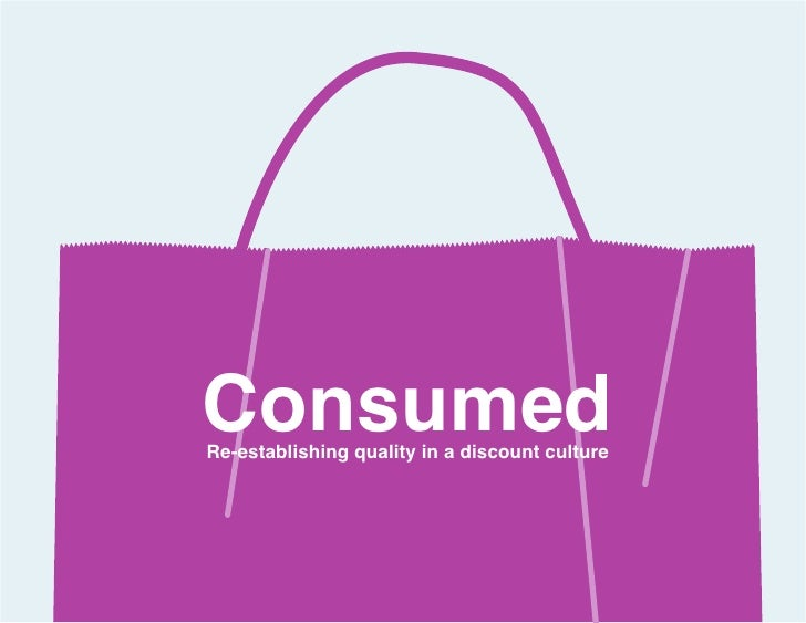 Consumed Re-establishing quality in a discount culture