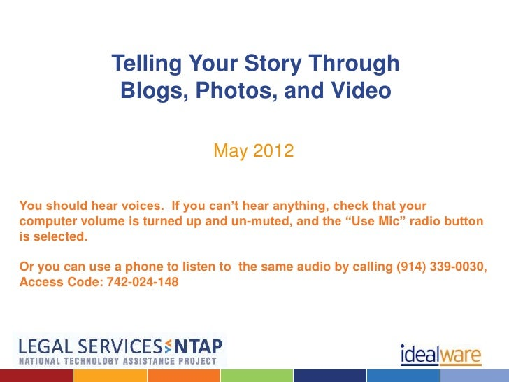 Telling Your Story Through                Blogs, Photos, and Video                               May 2012You should hear v...